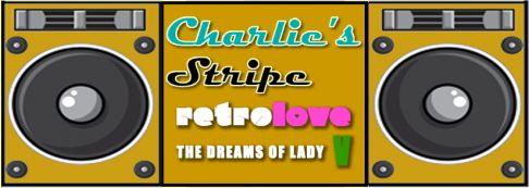 Charlie's Stripe + Retrolove + The Dreams of Lady V