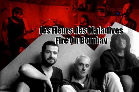 Les Fleurs des Maladives + Fire on Bombay